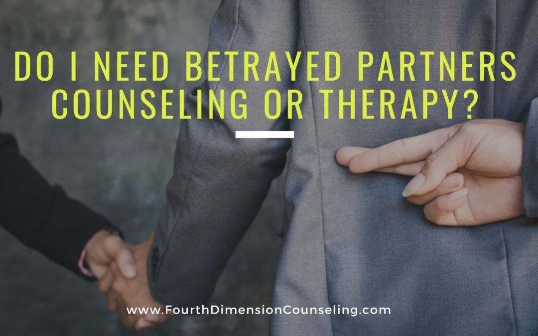Do I Need Betrayed Partners Counseling or Therapy?