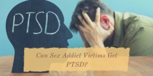 Can Sex Addict Victims Get PTSD?