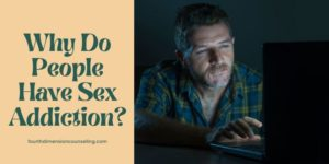 Why Do People Have Sex Addiction?